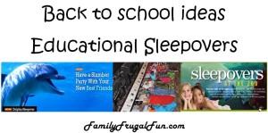 Back to School ideas Educational Sleepovers
