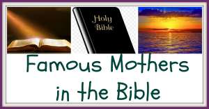 Famous Mothers in the Bible  '