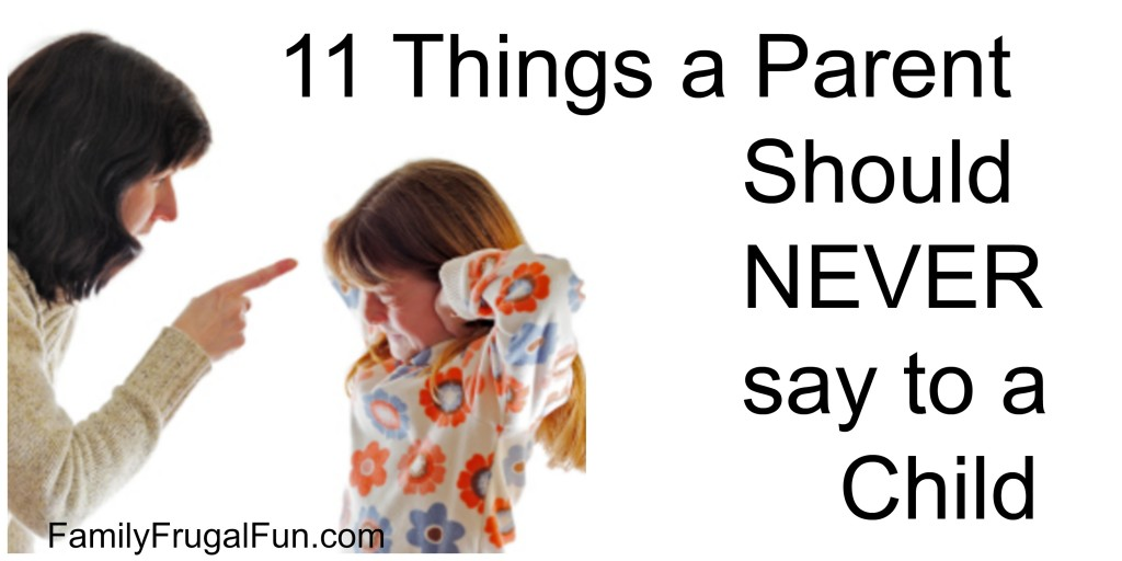11 Things a Parent Should NEVER Say to a Child